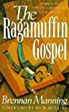 The Ragamuffin Gospel: Good News for the Bedraggled, Beat-Up, and Burnt Out (0880706317) by Brennan Manning