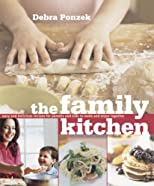 The Family Kitchen: Easy and Delicious Recipes for Parents and Kids to Make and Enjoy Together