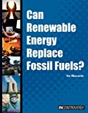 img - for Can Renewable Energy Replace Fossil Fuels? (In Controversy) book / textbook / text book