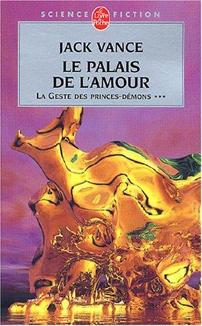 Le Palais de l'amour (La Geste des princes-démons, tome 3) de Jack Vance
