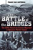 The Battle of the Bridges : The 504 Parachute Infantry Regiment in Operation Market Garden