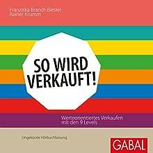 So wird verkauft! Werteorientiertes Verkaufen mit den 9 Levels Hörbuch von Franzsika Brandt-Biesler, Rainer Krumm Gesprochen von: Heiko Grauel, Gabi Franke