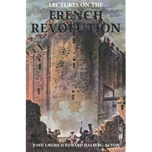 LECTURES ON THE FRENCH REVOLUTION  by Acton