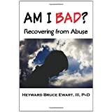Am I Bad? Recovering from Abuse (New Horizons in Therapy) ~ Heyward Bruce Ewart