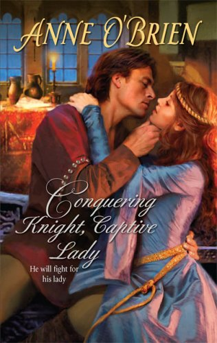 Conquering Knight, Captive Lady (Harlequin Historical), Anne O'Brien