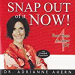 Snap Out of It Now!: Four Steps to Inner Joy | Adrianne Ahern