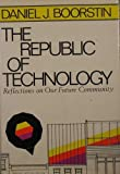The republic of technology: Reflections on our future community (0060104287) by Boorstin, Daniel J