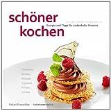 """sch�ner kochen - Desserts: Die Kunst der perfekten Zubereitung, Rezepte und Tipps f�r zauberhafte Dessertsvon """"Rafael Pranschke"""""""
