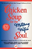 img - for Chicken Soup for the Military Wife's Soul: 101 Stories to Touch the Heart and Rekindle the Spirit (Chicken Soup for the Soul) book / textbook / text book