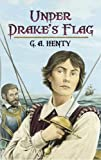Under Drake's Flag: A Tale of the Spanish Main (Dover Children's Classics) (0486442152) by Henty, G. A.