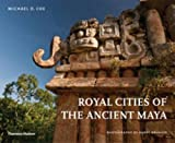Royal Cities of the Ancient Maya (0500970408) by Coe, Michael D.