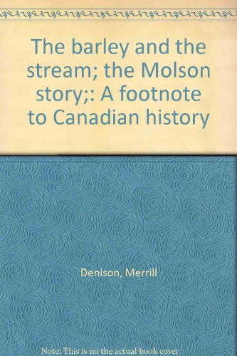 the-barley-and-the-stream-the-molson-story-a-footnote-to-canadian-history