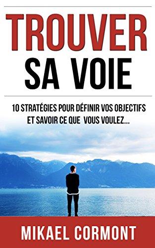 Couverture du livre Trouver sa voie: 10 stratégies pour définir vos objectifs et savoir ce que vous voulez