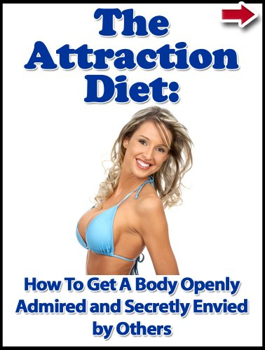 The Attraction Diet: How To Get A Body Openly Admired And Secretly Envied By Others (Extreme Weight Loss Series Book 2)