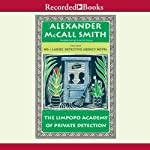 The Limpopo Academy of Private Detection: No. 1 Ladies' Detective Agency, Number 13 (       UNABRIDGED) by Alexander McCall Smith Narrated by Lisette Lecat