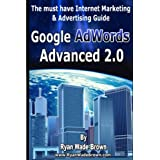 Google Adwords Advanced 2.0: The Must Have Internet Marketing & Advertising Guide ~ Ryan Wade Brown