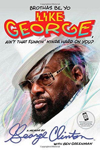 Brothas Be, Yo Like George, Ain't That Funkin' Kinda Hard on You?: A Memoir