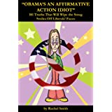 """Obama's an Affirmative Action Idiot"" 101 Truths That Will Wipe the Smug Smiles Off Liberals' Faces"