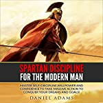 Self-Discipline: Spartan Discipline for the Modern Man | Daniel Adams