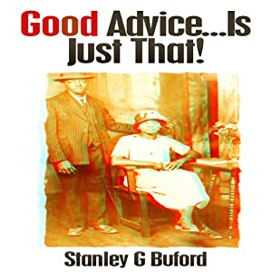 Good Advice...Is Just That! | [Stanley G. Buford]