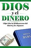 Dios y el Dinero: ¿Qué dice la Biblia acerca del Dinero y la Riqueza? (¿Qué dice la Biblia? nº 1) (Spanish Edition)
