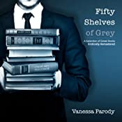 Fifty Shelves of Grey: A Selection of Great Books Erotically Remastered | [Vanessa Parody]