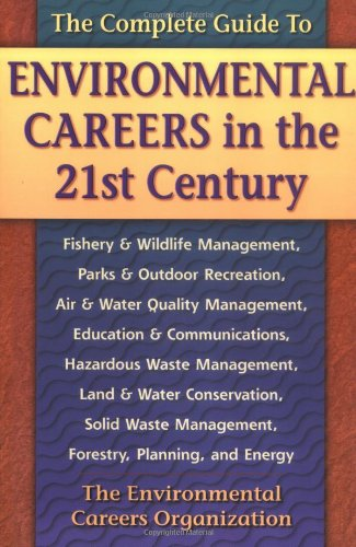 The Complete Guide to Environmental Careers in the 21st Century