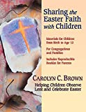 Sharing the Easter Faith with Children: Helping Children Observe Lent and Celebrate Easter