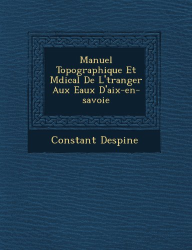 Manuel Topographique Et Mdical De L'tranger Aux Eaux D'aix-en-savoie