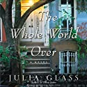 The Whole World Over (       UNABRIDGED) by Julia Glass Narrated by Ann Marie Lee