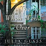 The Whole World Over | Julia Glass