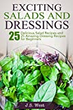 Salads: Salads:  25 Delicious Salad Recipes and 25 Amazing Dressing Recipes for Beginners (Whole Foods, Samurai Salads)