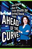 img - for Ahead of the Curve: Nine Simple Ways to Create Wealth by Spotting Stock Trends book / textbook / text book