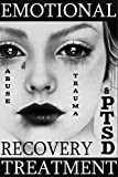 EMOTIONAL ABUSE, TRAUMA and PTSD RECOVERY TREATMENT: Simple, Easy and Effective Techniques to Quickly Overcome Emotional Abuse, ReleaseTrauma and Recover ... (PTSD) (Get Better Fast Series Book 1)