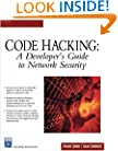 Code Hacking: A Developer's Guide To Network Security (Charles River Media Networking/Security)