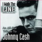 I Walk the Line: An All-Star T I Walk the Line: An All-Star Tribute to Johnny Cas
