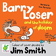 Barry Loser and the Holiday of Doom: Barry Loser, Book 5 (       UNABRIDGED) by Jim Smith Narrated by Huw Parmenter