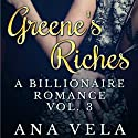 Greene's Riches: A Billionaire Romance, Vol. 3 Audiobook by Ana Vela Narrated by Meghan Kelly