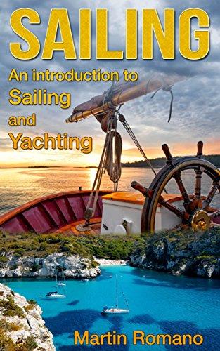 Sailing: An Introduction to Sailing and Yachting (sailing, boat, boating, yacht, World Trip, sailboats, yachting)