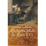 Les apr�s-midi de Louis XVIpar Jean-Dominique Bourzat