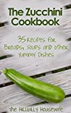 The Zucchini Cookbook: 35 Recipes for Breads, Soups and Other Yummy Dishes