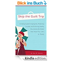 Skip the Guilt Trip: A Handy Guide for Saying No, Protecting Yourself, and Enforcing Healthy Boundaries (No Matter How Much You Like to Please) (1) (English Edition)