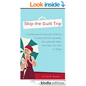 Skip the Guilt Trip: A Handy Guide for Saying No, Protecting Yourself, and Enforcing Healthy Boundaries (No Matter How Much You Like to Please) (1)