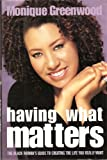 img - for Having What Matters, The Black Woman's Guide to Creating the Life You Really Want (Signed Copy) book / textbook / text book