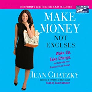 Make Money, Not Excuses: Wake Up, Take Charge, and Overcome Your Financial Fears Forever | [Jean Chatzky]