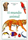 El mundo animal/ Animals (Biblioteca Visual Juvenil/ Juvenile Visual Library) (Spanish Edition)