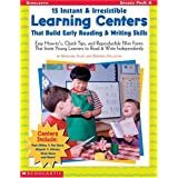 15 Instant & Irresistible Learning Centers That Build Early Reading & Writing Skills: Easy How-to's, Quick Tips, and Reproducible Fill-in Forms That Invite Young Learners to Read & Write Independently ~ Deborah Hillstead