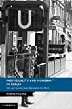 Individuality and Modernity in Berlin: Self and Society from Weimar to the Wall (New Studies in European History)