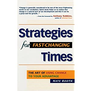Strategies for Fast-Changing Times: The Art of Using Change to Your Advantage