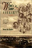 img - for What s in a Name . . . Calgary?: A Look at the People Behind Place Names in Calgary (Vol 1) book / textbook / text book